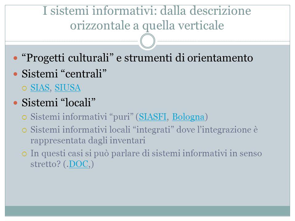 """I sistemi informativi: dalla descrizione orizzontale a quella verticale """"Progetti culturali"""" e strumenti di orientamento Sistemi """"centrali""""  SIAS, SI"""
