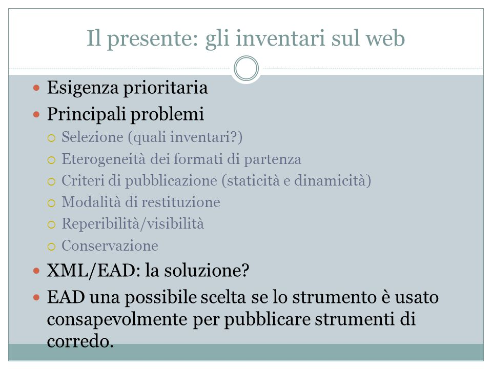 Il presente: gli inventari sul web Esigenza prioritaria Principali problemi  Selezione (quali inventari?)  Eterogeneità dei formati di partenza  Cr