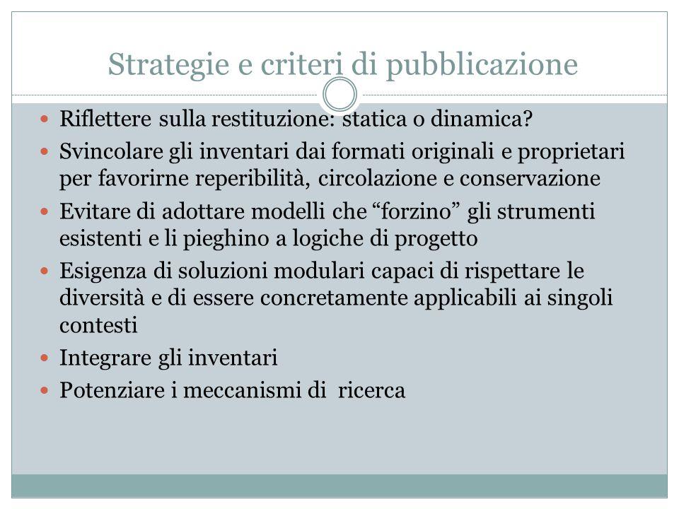 Strategie e criteri di pubblicazione Riflettere sulla restituzione: statica o dinamica? Svincolare gli inventari dai formati originali e proprietari p