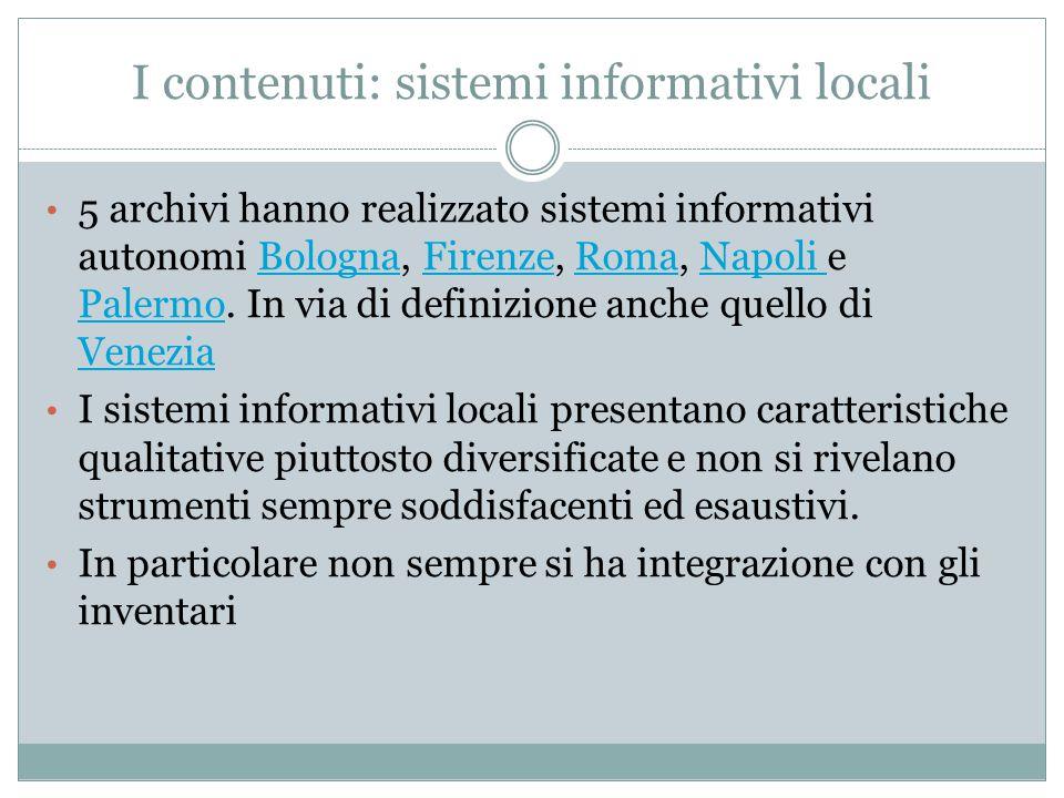 I contenuti: sistemi informativi locali 5 archivi hanno realizzato sistemi informativi autonomi Bologna, Firenze, Roma, Napoli e Palermo. In via di de