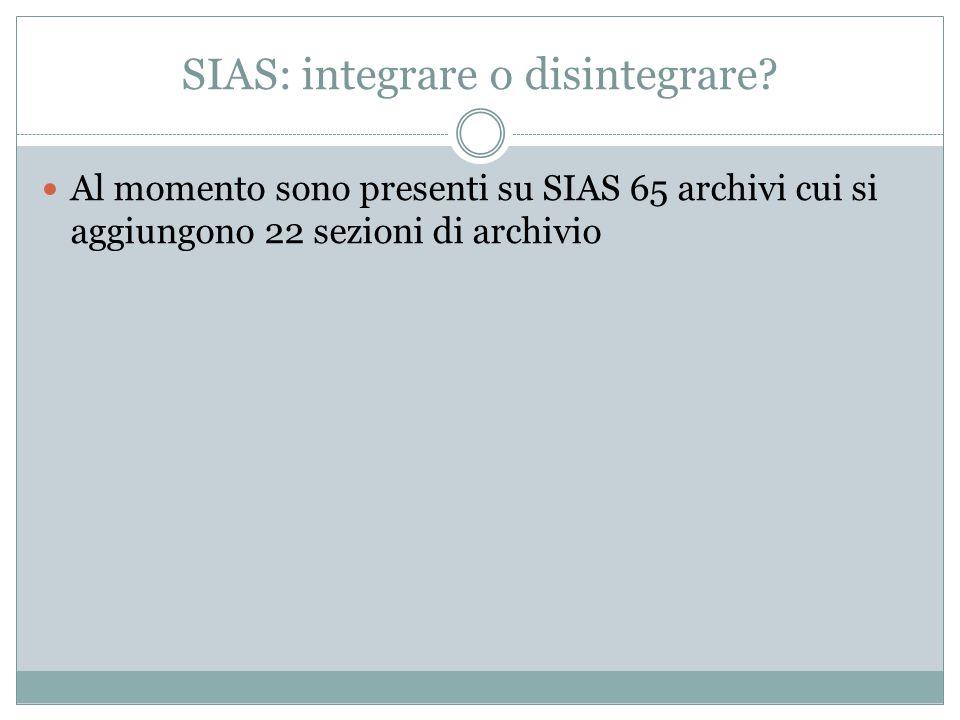 SIAS: integrare o disintegrare? Al momento sono presenti su SIAS 65 archivi cui si aggiungono 22 sezioni di archivio