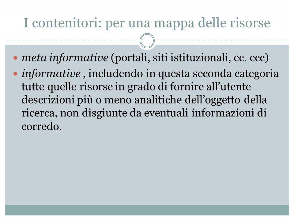 I contenitori: per una mappa delle risorse meta informative (portali, siti istituzionali, ec. ecc) informative, includendo in questa seconda categoria
