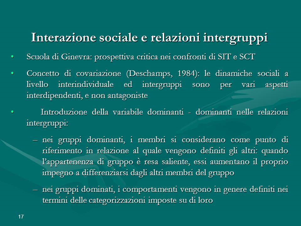 17 Interazione sociale e relazioni intergruppi Scuola di Ginevra: prospettiva critica nei confronti di SIT e SCTScuola di Ginevra: prospettiva critica