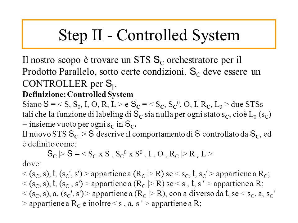 Step II - Controlled System Il nostro scopo è trovare un STS S C orchestratore per il Prodotto Parallelo, sotto certe condizioni.