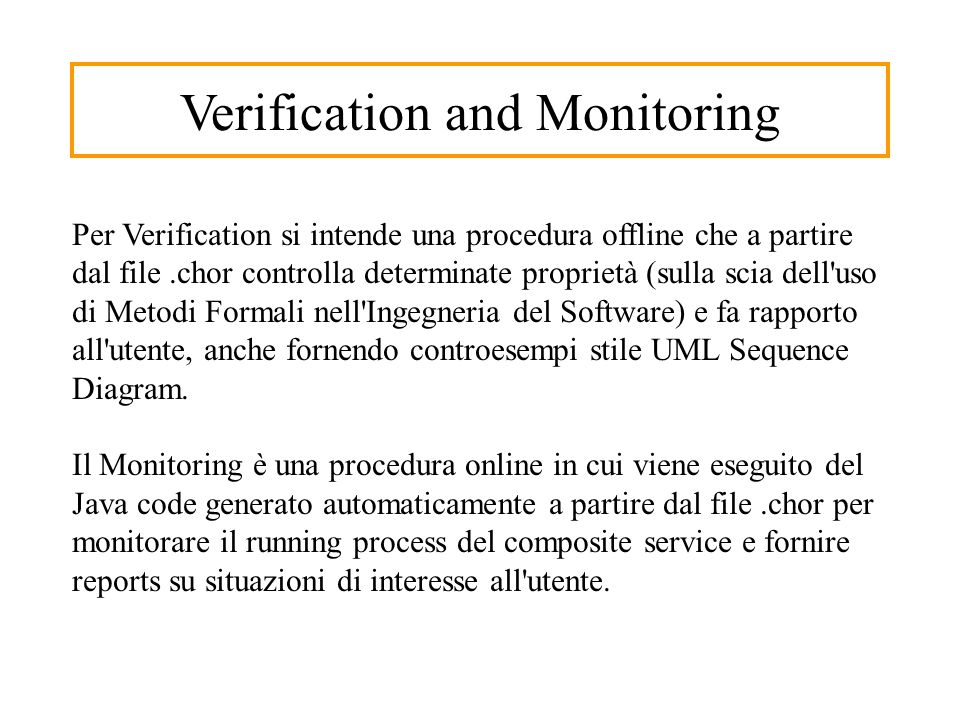 Verification and Monitoring Per Verification si intende una procedura offline che a partire dal file.chor controlla determinate proprietà (sulla scia