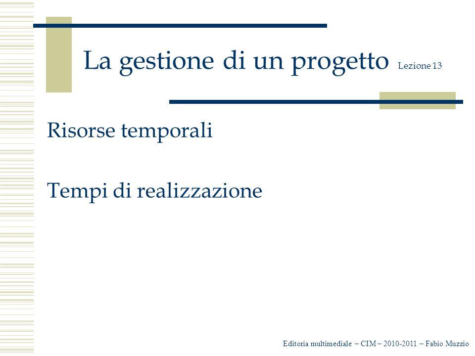 La gestione di un progetto Lezione 13  GANNT  Pert Editoria multimediale – CIM – 2010-2011 – Fabio Muzzio