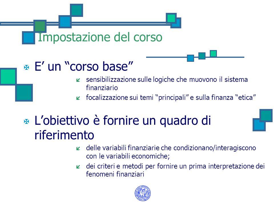 """Impostazione del corso X E' un """"corso base"""" í sensibilizzazione sulle logiche che muovono il sistema finanziario í focalizzazione sui temi """"principali"""