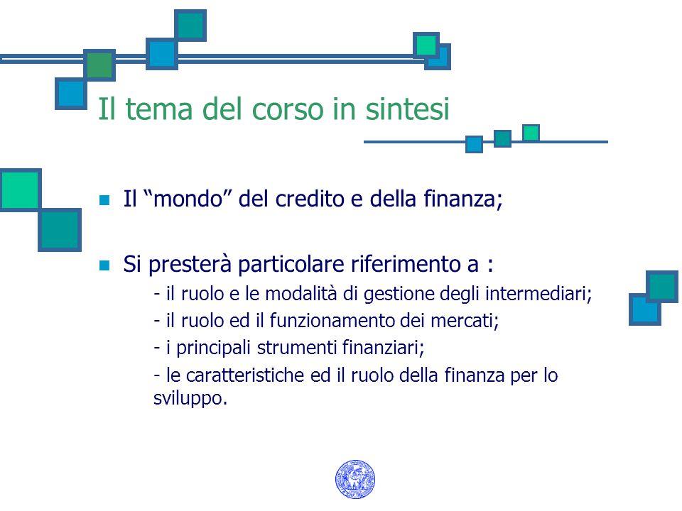 """Il tema del corso in sintesi Il """"mondo"""" del credito e della finanza; Si presterà particolare riferimento a : - il ruolo e le modalità di gestione degl"""