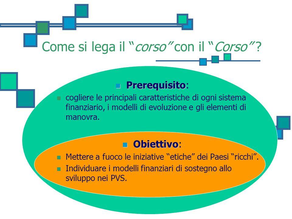 """Come si lega il """"corso"""" con il """"Corso"""" ? Prerequisito Prerequisito: cogliere le principali caratteristiche di ogni sistema finanziario, i modelli di e"""