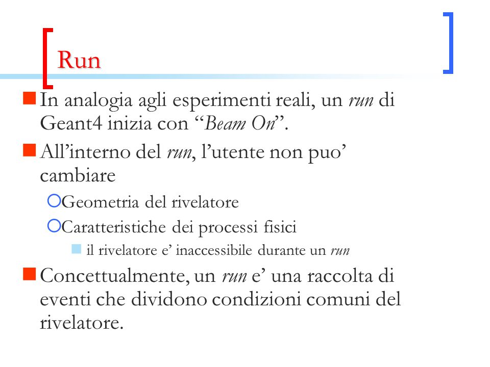 Run In analogia agli esperimenti reali, un run di Geant4 inizia con Beam On .