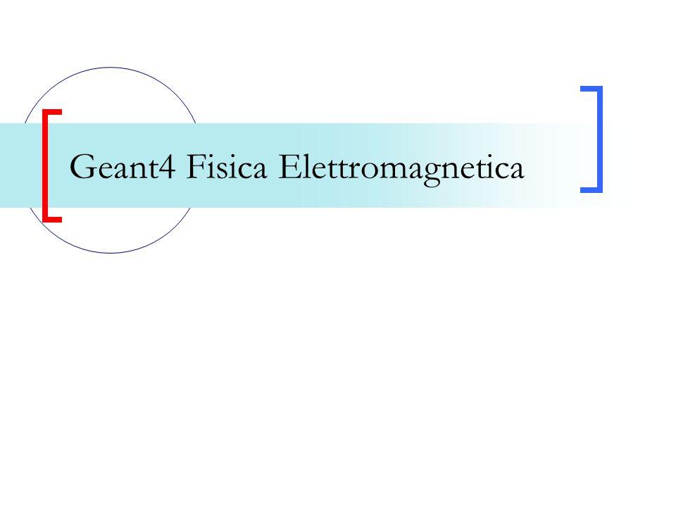 Geant4 Fisica Elettromagnetica