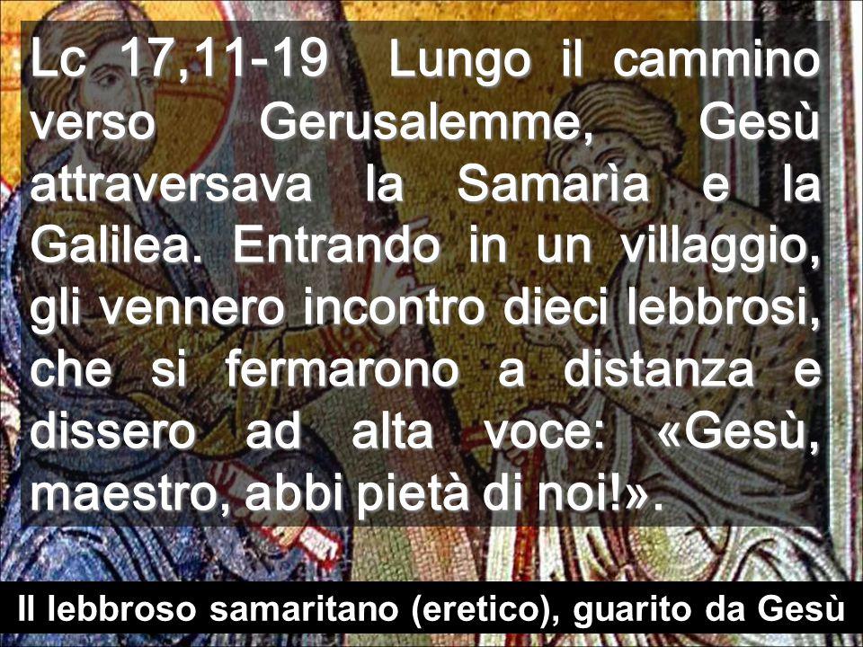 Lc 17,11-19 Lungo il cammino verso Gerusalemme, Gesù attraversava la Samarìa e la Galilea.