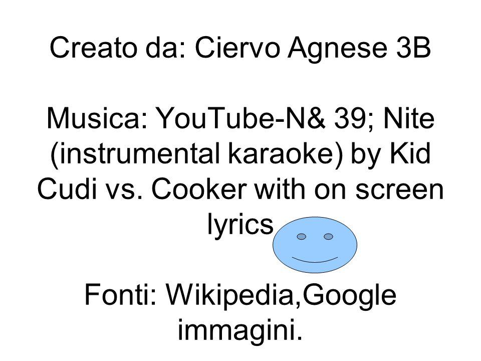 Creato da: Ciervo Agnese 3B Musica: YouTube-N& 39; Nite (instrumental karaoke) by Kid Cudi vs.