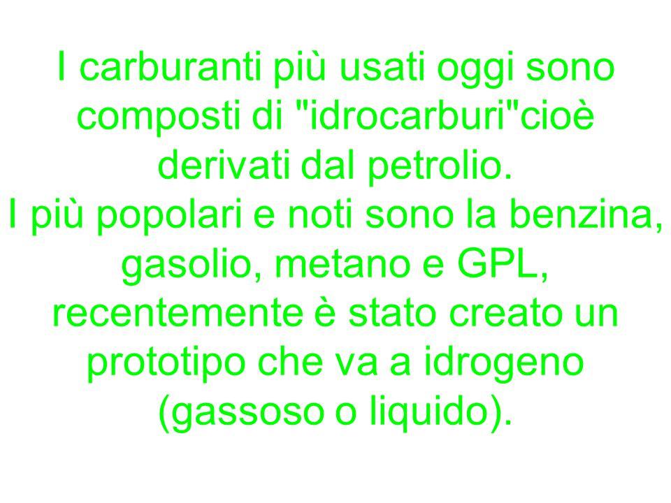 I carburanti più usati oggi sono composti di idrocarburi cioè derivati dal petrolio.
