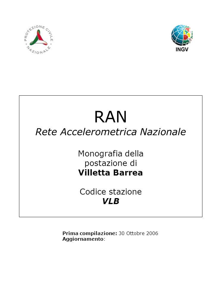 RAN Rete Accelerometrica Nazionale Monografia della postazione di Villetta Barrea Codice stazione VLB Prima compilazione: 30 Ottobre 2006 Aggiornamento: