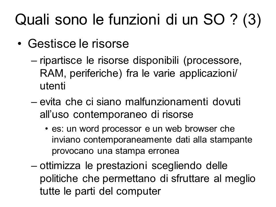 Quali sono le funzioni di un SO ? (3) Gestisce le risorse –ripartisce le risorse disponibili (processore, RAM, periferiche) fra le varie applicazioni/