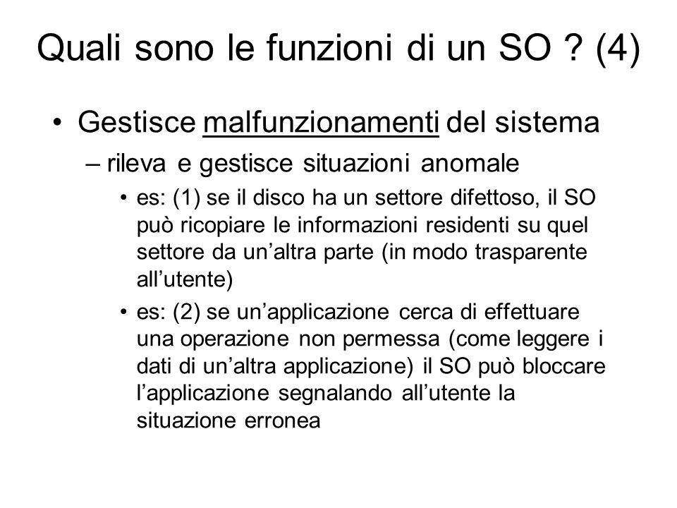 Quali sono le funzioni di un SO ? (4) Gestisce malfunzionamenti del sistema –rileva e gestisce situazioni anomale es: (1) se il disco ha un settore di