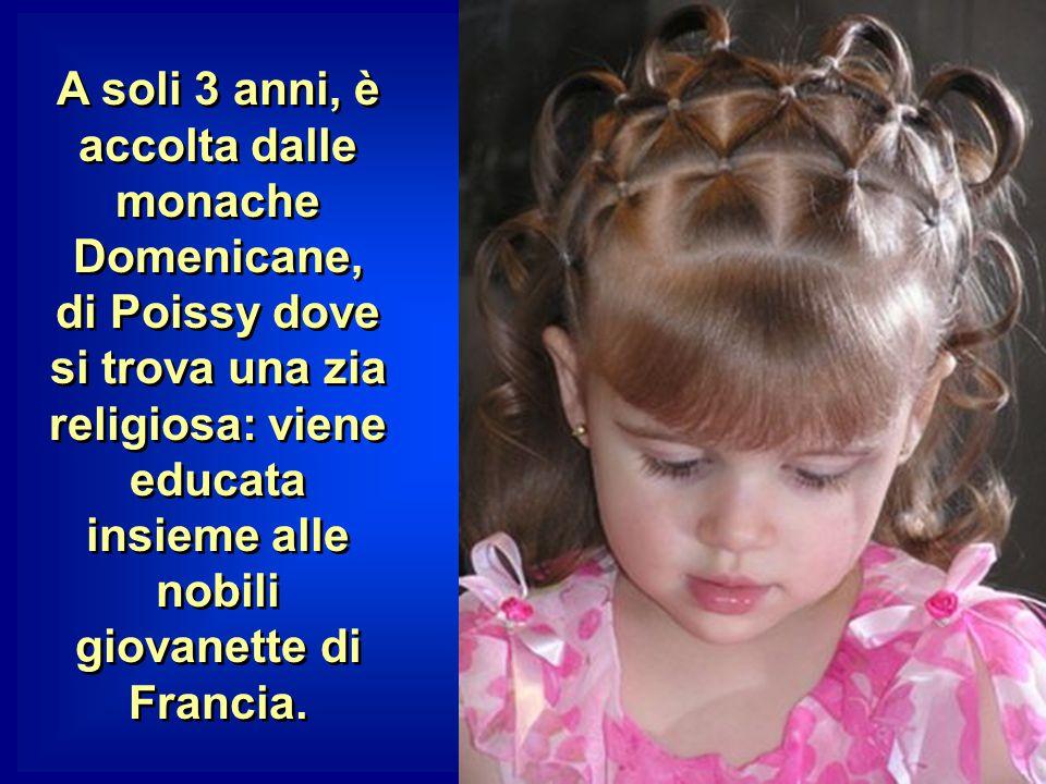 A soli 3 anni, è accolta dalle monache Domenicane, di Poissy dove si trova una zia religiosa: viene educata insieme alle nobili giovanette di Francia.