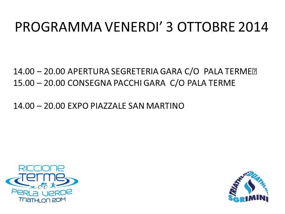 14.00 – 20.00 APERTURA SEGRETERIA GARA C/O PALA TERME 15.00 – 20.00 CONSEGNA PACCHI GARA C/O PALA TERME 14.00 – 20.00 EXPO PIAZZALE SAN MARTINO PROGRAMMA VENERDI' 3 OTTOBRE 2014