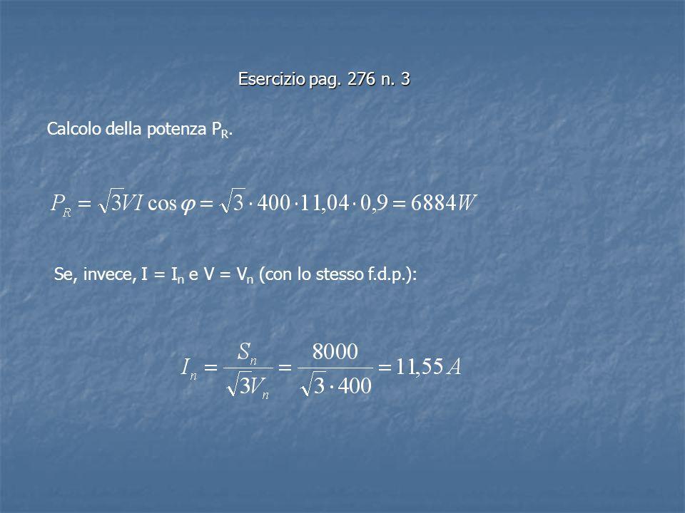 Calcolo della potenza P R. Se, invece, I = I n e V = V n (con lo stesso f.d.p.):
