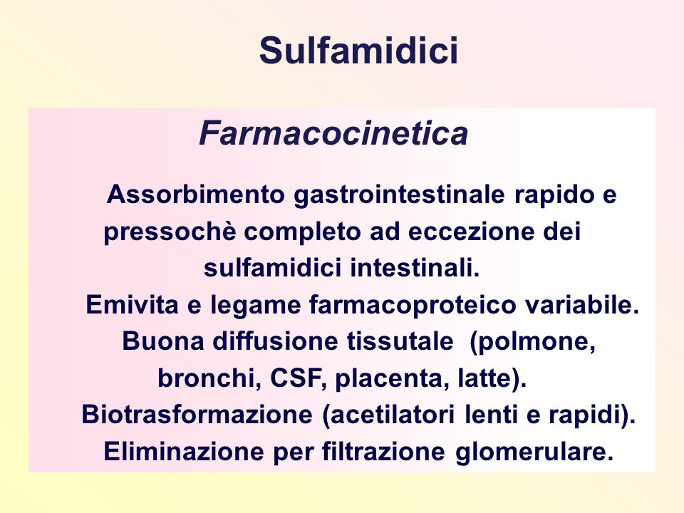 Farmacocinetica Assorbimento gastrointestinale rapido e pressochè completo ad eccezione dei sulfamidici intestinali. Emivita e legame farmacoproteico
