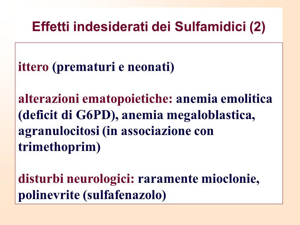 Effetti indesiderati dei Sulfamidici (2) ittero (prematuri e neonati) alterazioni ematopoietiche: anemia emolitica (deficit di G6PD), anemia megalobla