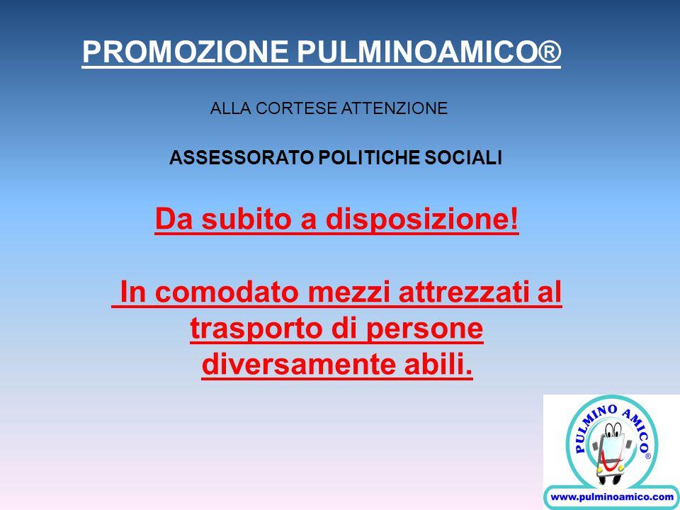 ASSESSORATO POLITICHE SOCIALI Da subito a disposizione! In comodato mezzi attrezzati al trasporto di persone diversamente abili. PROMOZIONE PULMINOAMI