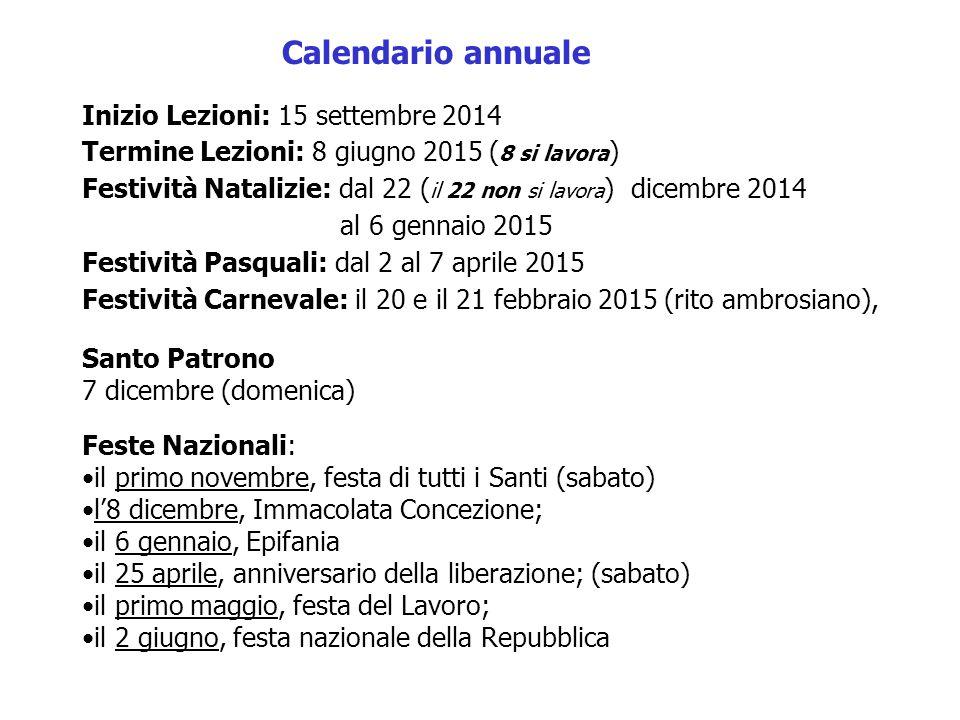 Calendario annuale Inizio Lezioni: 15 settembre 2014 Termine Lezioni: 8 giugno 2015 ( 8 si lavora ) Festività Natalizie: dal 22 ( il 22 non si lavora