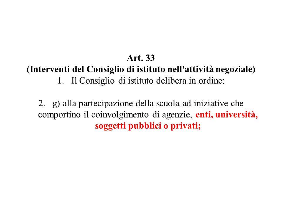 Art. 33 (Interventi del Consiglio di istituto nell'attività negoziale) 1.Il Consiglio di istituto delibera in ordine: 2.g) alla partecipazione della s
