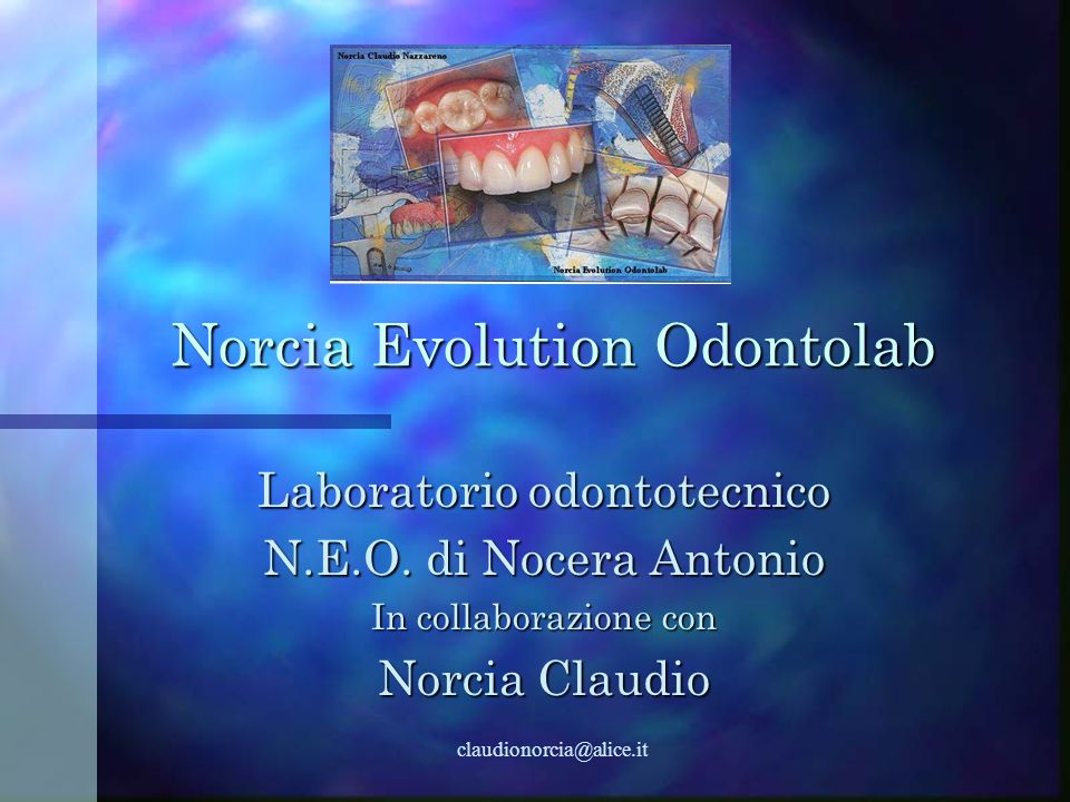 claudionorcia@alice.it Norcia Evolution Odontolab Laboratorio odontotecnico N.E.O.
