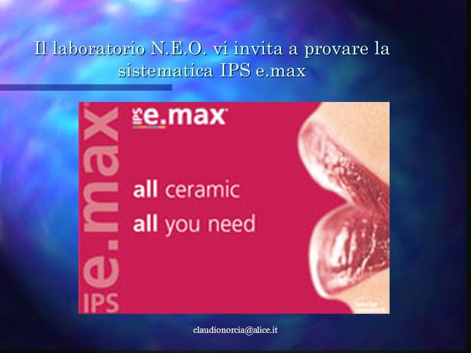 claudionorcia@alice.it Il laboratorio N.E.O. vi invita a provare la sistematica IPS e.max