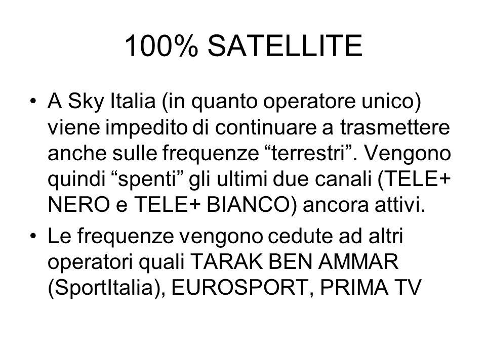 """100% SATELLITE A Sky Italia (in quanto operatore unico) viene impedito di continuare a trasmettere anche sulle frequenze """"terrestri"""". Vengono quindi """""""