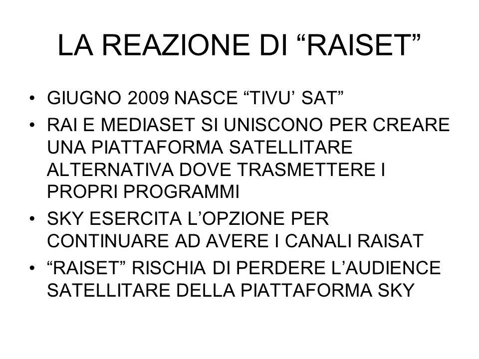 """LA REAZIONE DI """"RAISET"""" GIUGNO 2009 NASCE """"TIVU' SAT"""" RAI E MEDIASET SI UNISCONO PER CREARE UNA PIATTAFORMA SATELLITARE ALTERNATIVA DOVE TRASMETTERE I"""