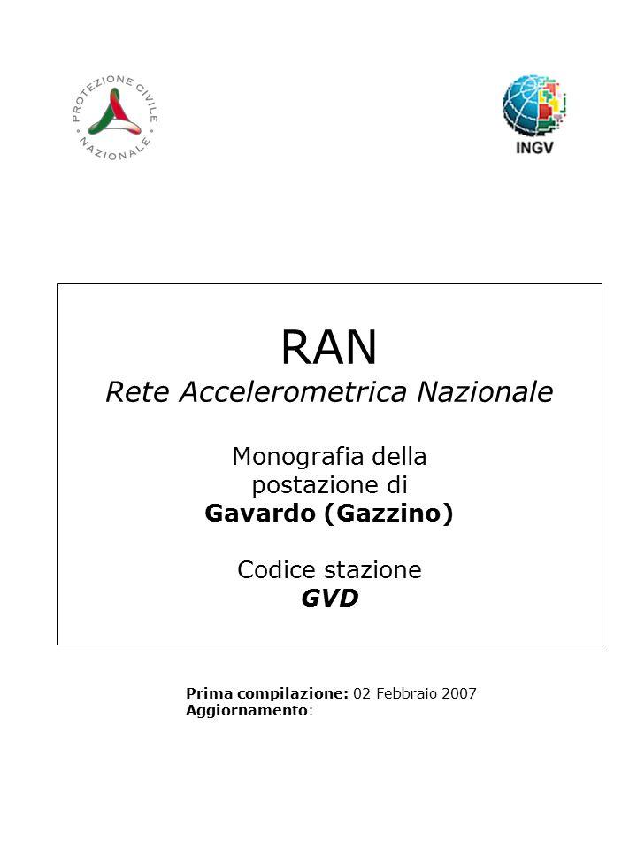 RAN Rete Accelerometrica Nazionale Monografia della postazione di Gavardo (Gazzino) Codice stazione GVD Prima compilazione: 02 Febbraio 2007 Aggiornamento: