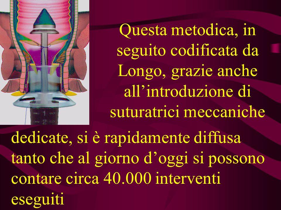 Questa metodica, in seguito codificata da Longo, grazie anche all'introduzione di suturatrici meccaniche dedicate, si è rapidamente diffusa tanto che