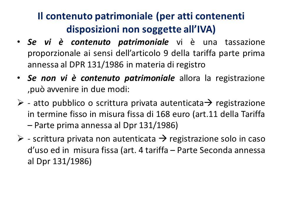 Il contenuto patrimoniale (per atti contenenti disposizioni non soggette all'IVA) Se vi è contenuto patrimoniale vi è una tassazione proporzionale ai