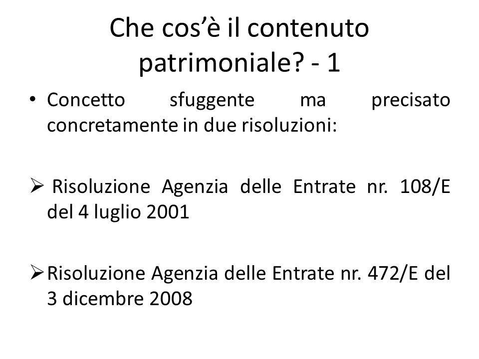 Che cos'è il contenuto patrimoniale? - 1 Concetto sfuggente ma precisato concretamente in due risoluzioni:  Risoluzione Agenzia delle Entrate nr. 108