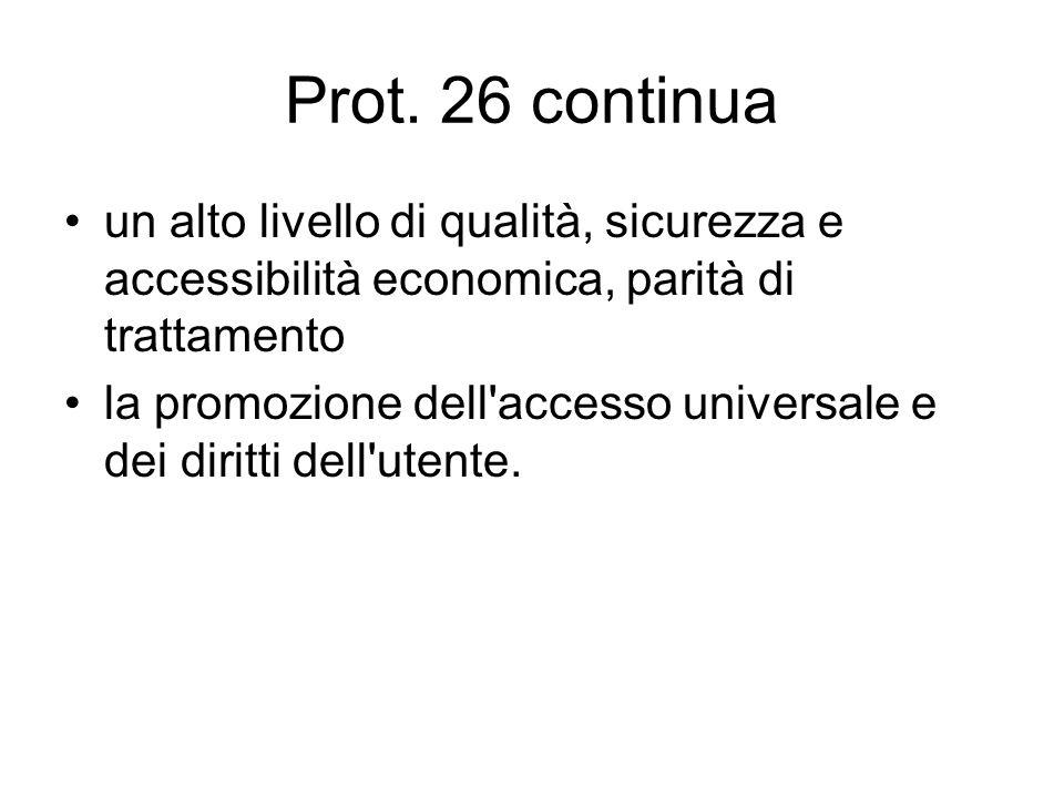 Prot. 26 continua un alto livello di qualità, sicurezza e accessibilità economica, parità di trattamento la promozione dell'accesso universale e dei d