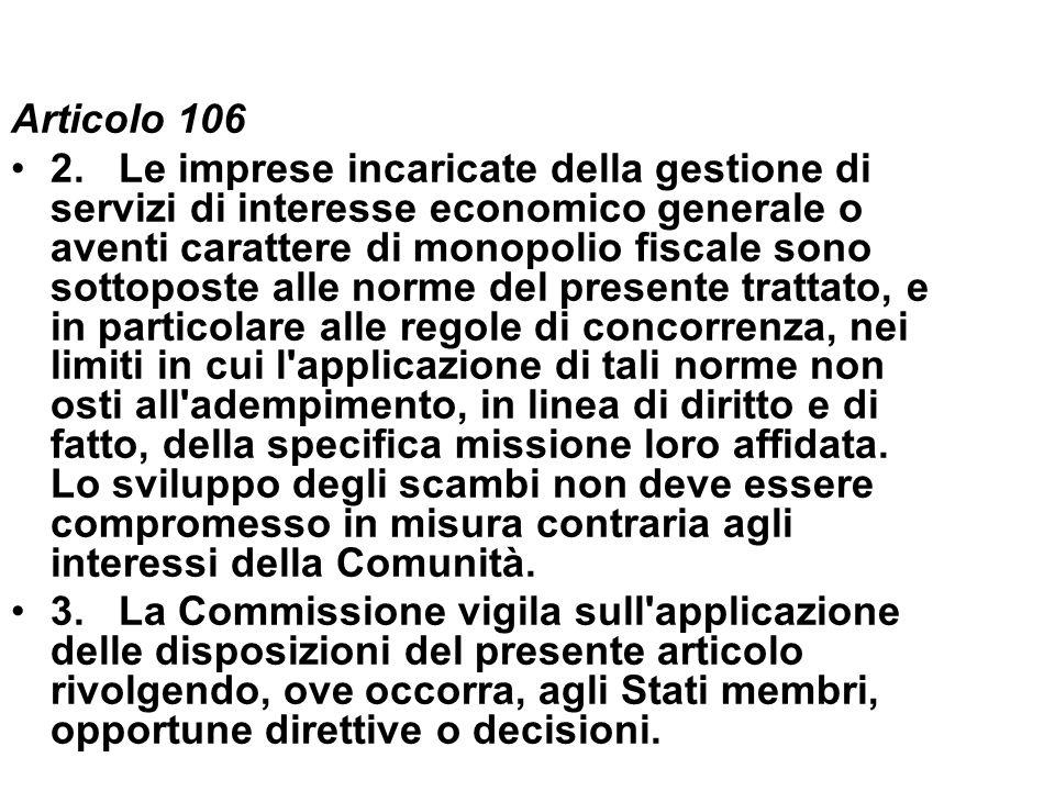 Articolo 106 2. Le imprese incaricate della gestione di servizi di interesse economico generale o aventi carattere di monopolio fiscale sono sottopost