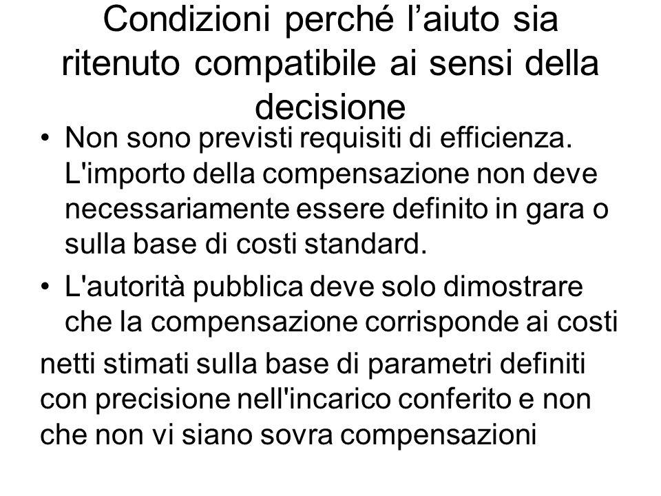 Condizioni perché l'aiuto sia ritenuto compatibile ai sensi della decisione Non sono previsti requisiti di efficienza. L'importo della compensazione n