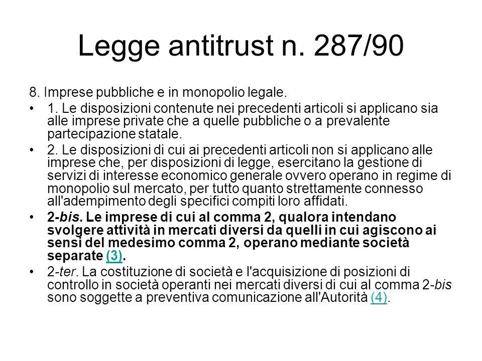 Legge antitrust n. 287/90 8. Imprese pubbliche e in monopolio legale. 1. Le disposizioni contenute nei precedenti articoli si applicano sia alle impre