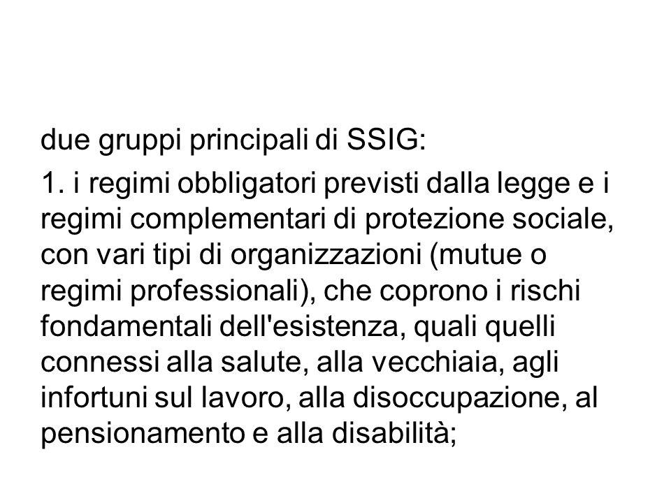 due gruppi principali di SSIG: 1. i regimi obbligatori previsti dalla legge e i regimi complementari di protezione sociale, con vari tipi di organizza