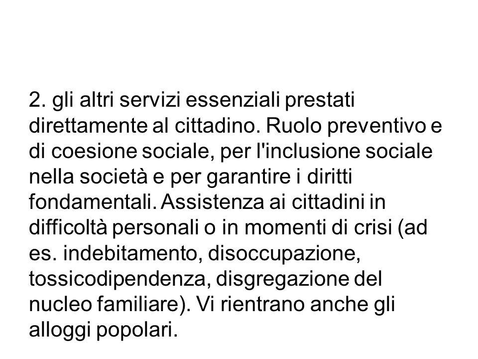 2. gli altri servizi essenziali prestati direttamente al cittadino. Ruolo preventivo e di coesione sociale, per l'inclusione sociale nella società e p