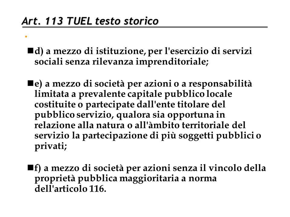 . Art. 113 TUEL testo storico d) a mezzo di istituzione, per l'esercizio di servizi sociali senza rilevanza imprenditoriale; e) a mezzo di società per