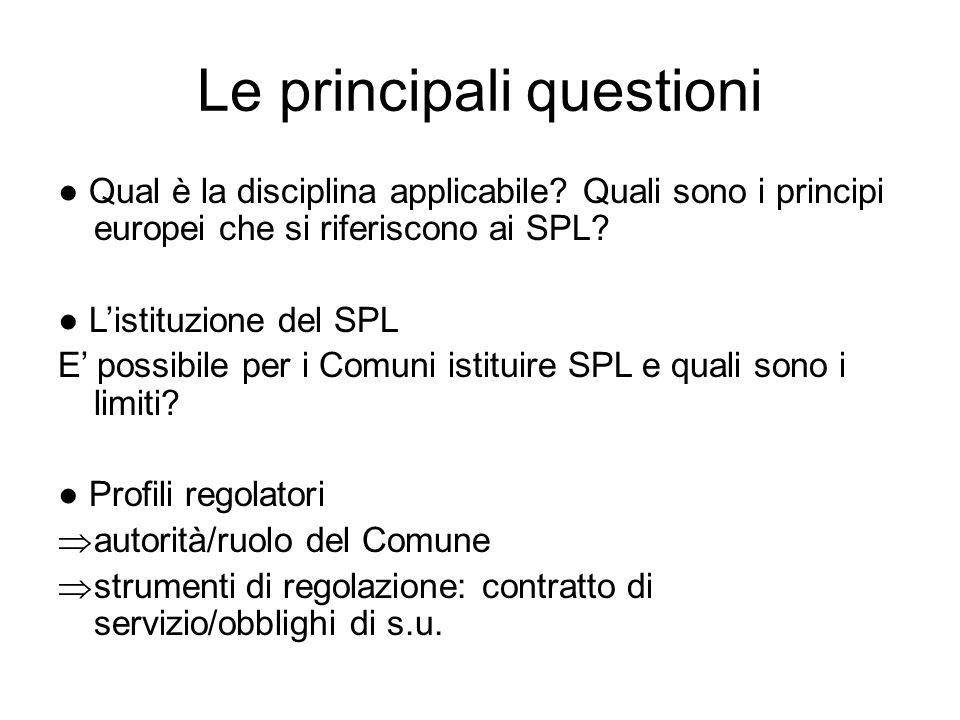 Le principali questioni ● Qual è la disciplina applicabile? Quali sono i principi europei che si riferiscono ai SPL? ● L'istituzione del SPL E' possib