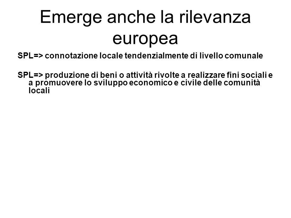 Emerge anche la rilevanza europea SPL=> connotazione locale tendenzialmente di livello comunale SPL=> produzione di beni o attività rivolte a realizza