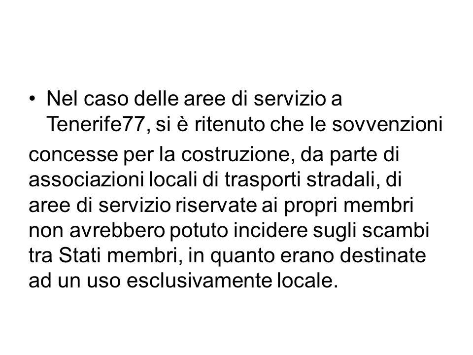 Nel caso delle aree di servizio a Tenerife77, si è ritenuto che le sovvenzioni concesse per la costruzione, da parte di associazioni locali di traspor