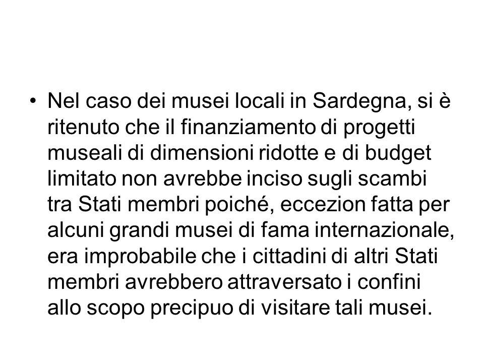 Nel caso dei musei locali in Sardegna, si è ritenuto che il finanziamento di progetti museali di dimensioni ridotte e di budget limitato non avrebbe i