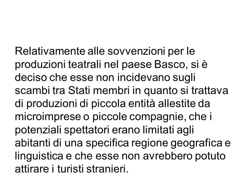 Relativamente alle sovvenzioni per le produzioni teatrali nel paese Basco, si è deciso che esse non incidevano sugli scambi tra Stati membri in quanto