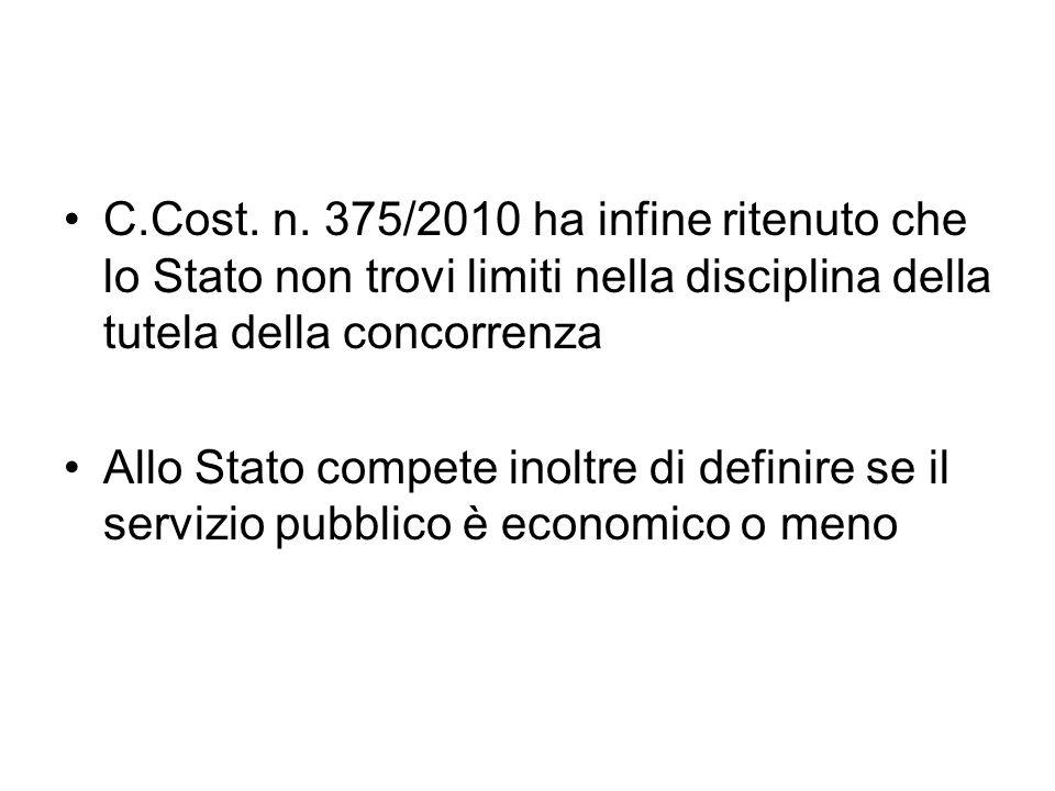 C.Cost. n. 375/2010 ha infine ritenuto che lo Stato non trovi limiti nella disciplina della tutela della concorrenza Allo Stato compete inoltre di def
